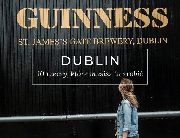 10 rzeczy, które musisz zrobić w Dublinie